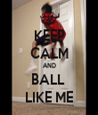 KEEP CALM AND BALL  LIKE ME - Personalised Tea Towel: Premium