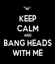 KEEP CALM AND BANG HEADS WITH ME - Personalised Tea Towel: Premium