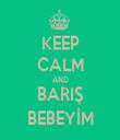 KEEP CALM AND BARIŞ BEBEYİM - Personalised Tea Towel: Premium