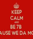 KEEP CALM AND BE 7B  CAUSE WE DA MOB - Personalised Tea Towel: Premium