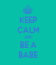 KEEP CALM AND BE A BABE - Personalised Tea Towel: Premium