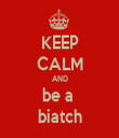 KEEP CALM AND be a  biatch - Personalised Tea Towel: Premium