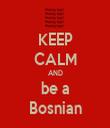 KEEP CALM AND be a Bosnian - Personalised Tea Towel: Premium