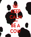 KEEP CALM AND BE A COW - Personalised Tea Towel: Premium