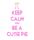 KEEP CALM AND BE A CUTIE PIE - Personalised Tea Towel: Premium