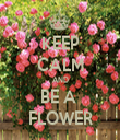 KEEP CALM AND BE A  FLOWER - Personalised Tea Towel: Premium