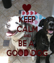 KEEP CALM AND BE A  GOOD DOG - Personalised Tea Towel: Premium