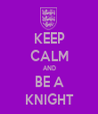 KEEP CALM AND BE A KNIGHT - Personalised Tea Towel: Premium
