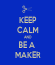 KEEP CALM AND BE A  MAKER - Personalised Tea Towel: Premium