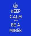 KEEP CALM AND BE A MINER - Personalised Tea Towel: Premium