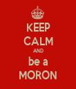 KEEP CALM AND be a MORON - Personalised Tea Towel: Premium
