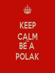 KEEP CALM AND BE A  POLAK - Personalised Tea Towel: Premium