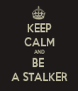 KEEP CALM AND BE  A STALKER - Personalised Tea Towel: Premium