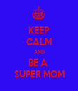 KEEP CALM AND BE A  SUPER MOM - Personalised Tea Towel: Premium