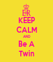 KEEP CALM AND Be A Twin - Personalised Tea Towel: Premium