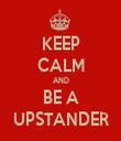 KEEP CALM AND BE A UPSTANDER - Personalised Tea Towel: Premium