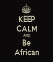 KEEP CALM AND Be African - Personalised Tea Towel: Premium