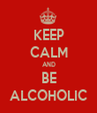 KEEP CALM AND BE ALCOHOLIC - Personalised Tea Towel: Premium