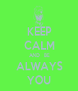 KEEP CALM AND   BE ALWAYS YOU - Personalised Tea Towel: Premium
