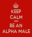 KEEP CALM AND BE AN ALPHA MALE - Personalised Tea Towel: Premium