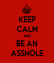 KEEP CALM AND BE AN ASSHOLE - Personalised Tea Towel: Premium