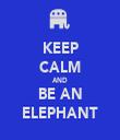 KEEP CALM AND BE AN ELEPHANT - Personalised Tea Towel: Premium