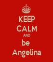 KEEP CALM AND be  Angelina - Personalised Tea Towel: Premium