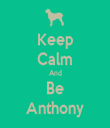 Keep Calm And Be Anthony - Personalised Tea Towel: Premium