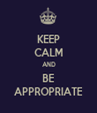 KEEP CALM AND BE APPROPRIATE - Personalised Tea Towel: Premium
