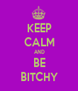 KEEP CALM AND BE BITCHY - Personalised Tea Towel: Premium