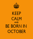 KEEP CALM AND BE BORN IN  OCTOBER - Personalised Tea Towel: Premium