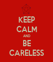 KEEP CALM AND BE CARELESS - Personalised Tea Towel: Premium