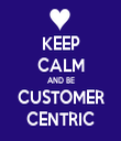 KEEP CALM AND BE CUSTOMER CENTRIC - Personalised Tea Towel: Premium