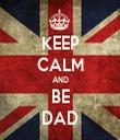 KEEP CALM AND BE DAD - Personalised Tea Towel: Premium