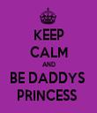KEEP CALM AND BE DADDYS  PRINCESS  - Personalised Tea Towel: Premium