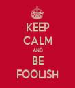 KEEP CALM AND BE FOOLISH - Personalised Tea Towel: Premium