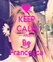 KEEP CALM AND Be Francesca - Personalised Tea Towel: Premium