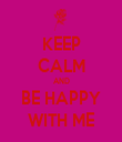 KEEP CALM AND BE HAPPY WITH ME - Personalised Tea Towel: Premium