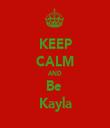 KEEP CALM AND Be  Kayla - Personalised Tea Towel: Premium