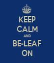 KEEP CALM AND BE-LEAF ON - Personalised Tea Towel: Premium