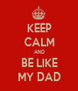 KEEP CALM AND BE LIKE MY DAD - Personalised Tea Towel: Premium