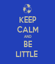 KEEP CALM AND BE LITTLE  - Personalised Tea Towel: Premium