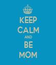KEEP CALM AND BE MOM - Personalised Tea Towel: Premium