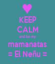 KEEP CALM and be my mamanatas = El Neñu = - Personalised Tea Towel: Premium