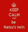 KEEP CALM AND be  Natsu's twin - Personalised Tea Towel: Premium