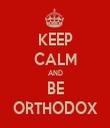 KEEP CALM AND BE ORTHODOX - Personalised Tea Towel: Premium
