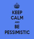 KEEP CALM AND BE PESSIMISTIC - Personalised Tea Towel: Premium