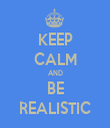 KEEP CALM AND BE REALISTIC - Personalised Tea Towel: Premium