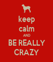 keep calm AND BE REALLY CRAZY - Personalised Tea Towel: Premium