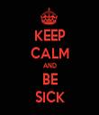 KEEP CALM AND BE SICK - Personalised Tea Towel: Premium